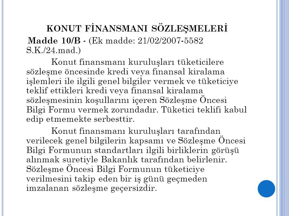 KONUT FİNANSMANI SÖZLEŞMELERİ Madde 10/B - (Ek madde: 21/02/2007-5582 S.K./24.mad.) Konut finansmanı kuruluşları tüketicilere sözleşme öncesinde kredi