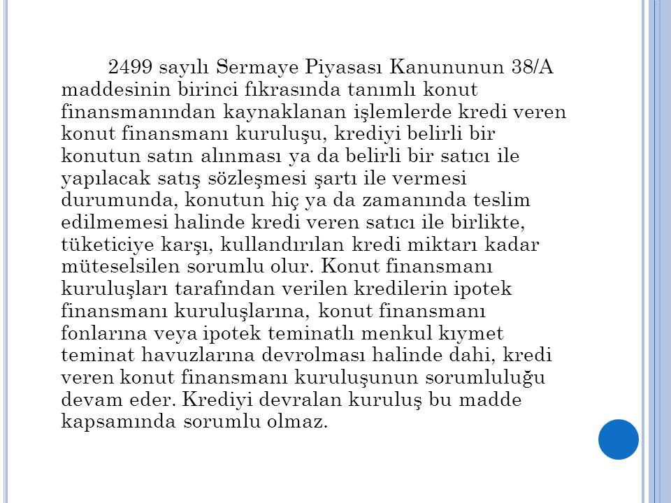 2499 sayılı Sermaye Piyasası Kanununun 38/A maddesinin birinci fıkrasında tanımlı konut finansmanından kaynaklanan işlemlerde kredi veren konut finans