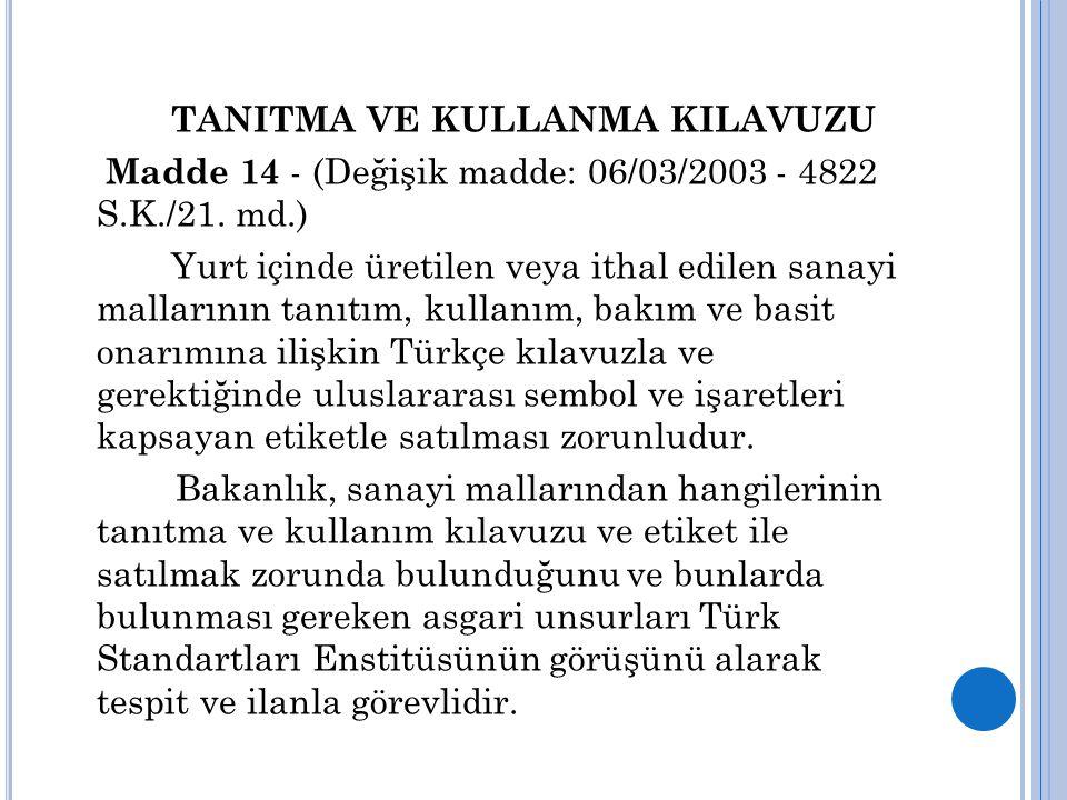 TANITMA VE KULLANMA KILAVUZU Madde 14 - (Değişik madde: 06/03/2003 - 4822 S.K./21. md.) Yurt içinde üretilen veya ithal edilen sanayi mallarının tanıt