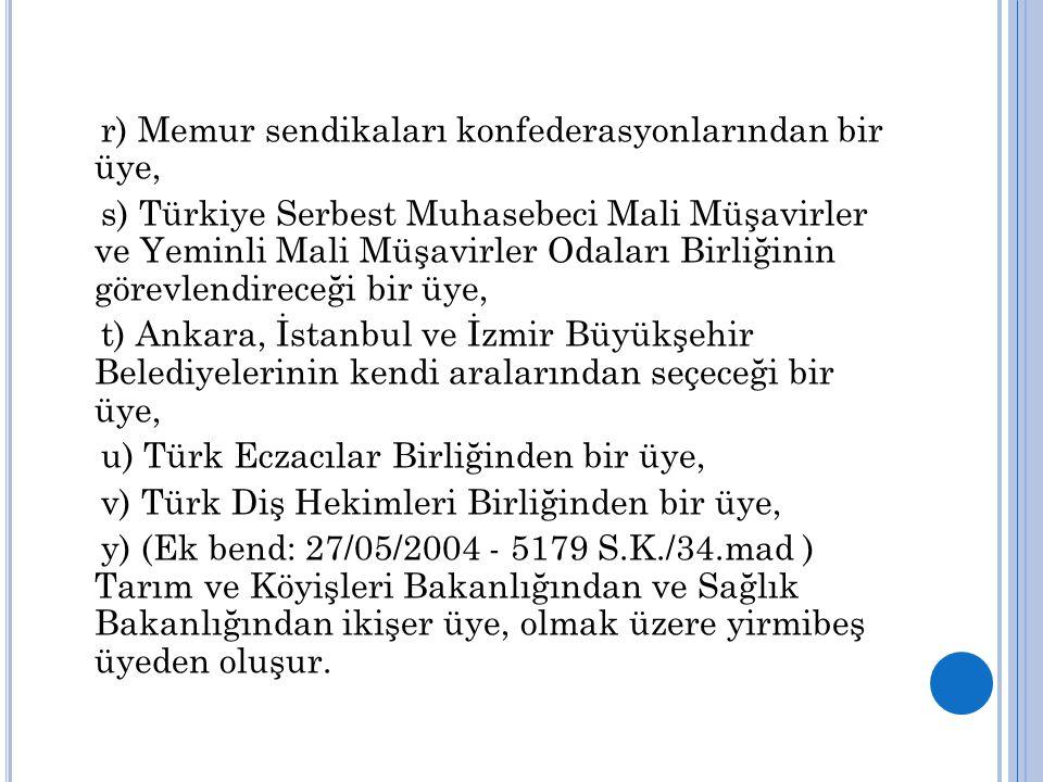 r) Memur sendikaları konfederasyonlarından bir üye, s) Türkiye Serbest Muhasebeci Mali Müşavirler ve Yeminli Mali Müşavirler Odaları Birliğinin görevl