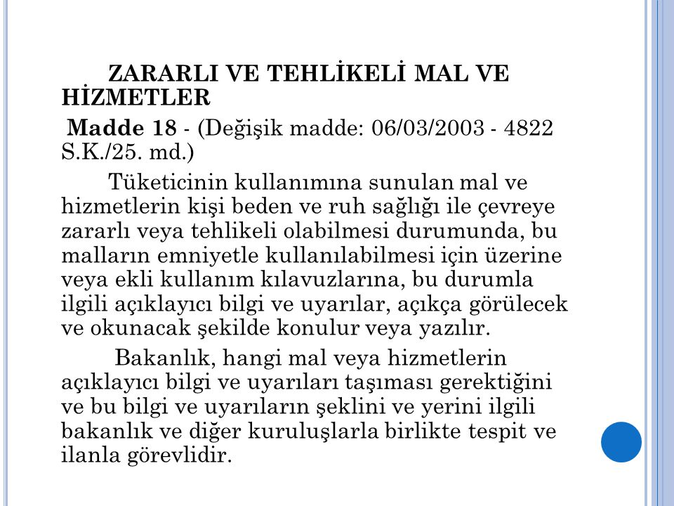 ZARARLI VE TEHLİKELİ MAL VE HİZMETLER Madde 18 - (Değişik madde: 06/03/2003 - 4822 S.K./25. md.) Tüketicinin kullanımına sunulan mal ve hizmetlerin ki