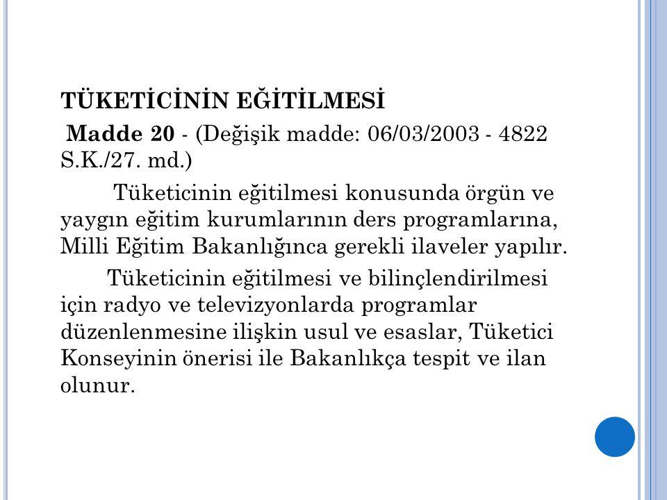 TÜKETİCİNİN EĞİTİLMESİ Madde 20 - (Değişik madde: 06/03/2003 - 4822 S.K./27. md.) Tüketicinin eğitilmesi konusunda örgün ve yaygın eğitim kurumlarının