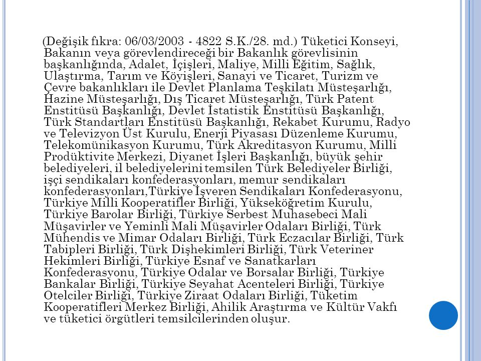(Değişik fıkra: 06/03/2003 - 4822 S.K./28. md.) Tüketici Konseyi, Bakanın veya görevlendireceği bir Bakanlık görevlisinin başkanlığında, Adalet, İçişl