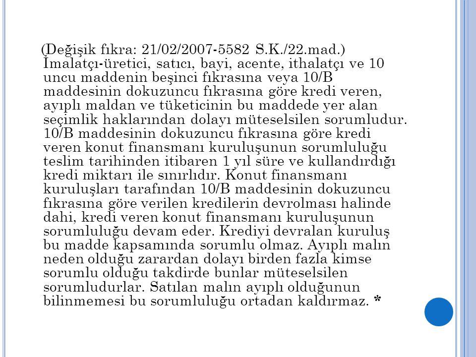 (Değişik fıkra: 21/02/2007-5582 S.K./22.mad.) İmalatçı-üretici, satıcı, bayi, acente, ithalatçı ve 10 uncu maddenin beşinci fıkrasına veya 10/B maddes