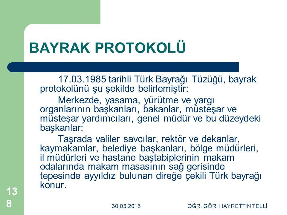 30.03.2015ÖĞR. GÖR. HAYRETTİN TELLİ 138 BAYRAK PROTOKOLÜ 17.03.1985 tarihli Türk Bayrağı Tüzüğü, bayrak protokolünü şu şekilde belirlemiştir: Merkezde