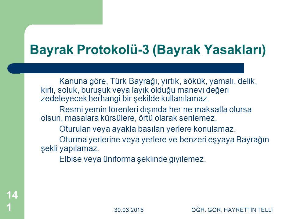 30.03.2015ÖĞR. GÖR. HAYRETTİN TELLİ 141 Bayrak Protokolü-3 (Bayrak Yasakları) Kanuna göre, Türk Bayrağı, yırtık, sökük, yamalı, delik, kirli, soluk, b