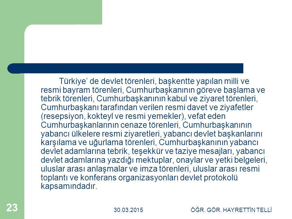 30.03.2015ÖĞR. GÖR. HAYRETTİN TELLİ 23 Türkiye' de devlet törenleri, başkentte yapılan milli ve resmi bayram törenleri, Cumhurbaşkanının göreve başlam