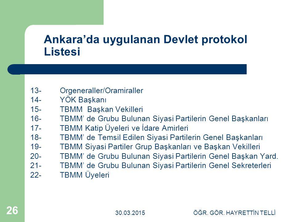 30.03.2015ÖĞR. GÖR. HAYRETTİN TELLİ 26 Ankara'da uygulanan Devlet protokol Listesi 13-Orgeneraller/Oramiraller 14-YÖK Başkanı 15-TBMM Başkan Vekilleri