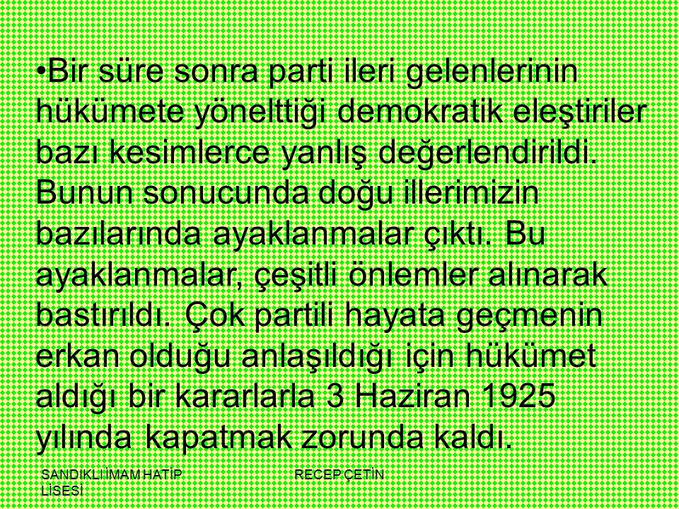 SANDIKLI İMAM HATİP LİSESİ RECEP ÇETİN Bir süre sonra parti ileri gelenlerinin hükümete yönelttiği demokratik eleştiriler bazı kesimlerce yanlış değerlendirildi.
