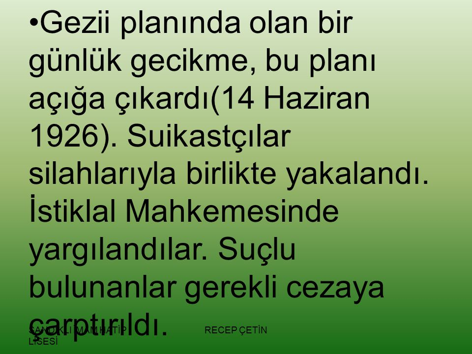 SANDIKLI İMAM HATİP LİSESİ RECEP ÇETİN Gezii planında olan bir günlük gecikme, bu planı açığa çıkardı(14 Haziran 1926).