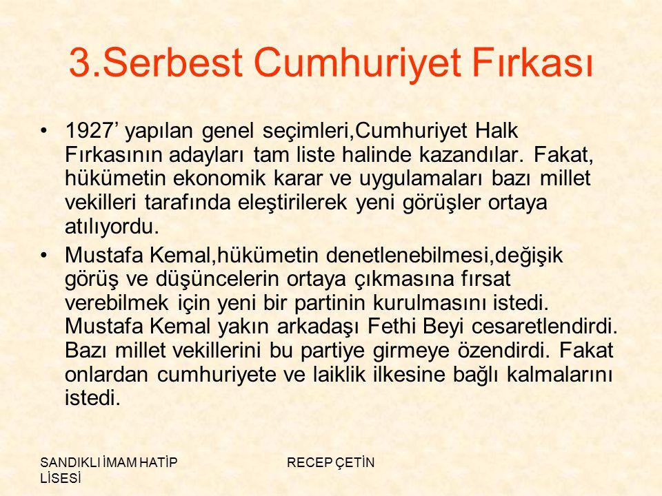 SANDIKLI İMAM HATİP LİSESİ RECEP ÇETİN 3.Serbest Cumhuriyet Fırkası 1927' yapılan genel seçimleri,Cumhuriyet Halk Fırkasının adayları tam liste halinde kazandılar.