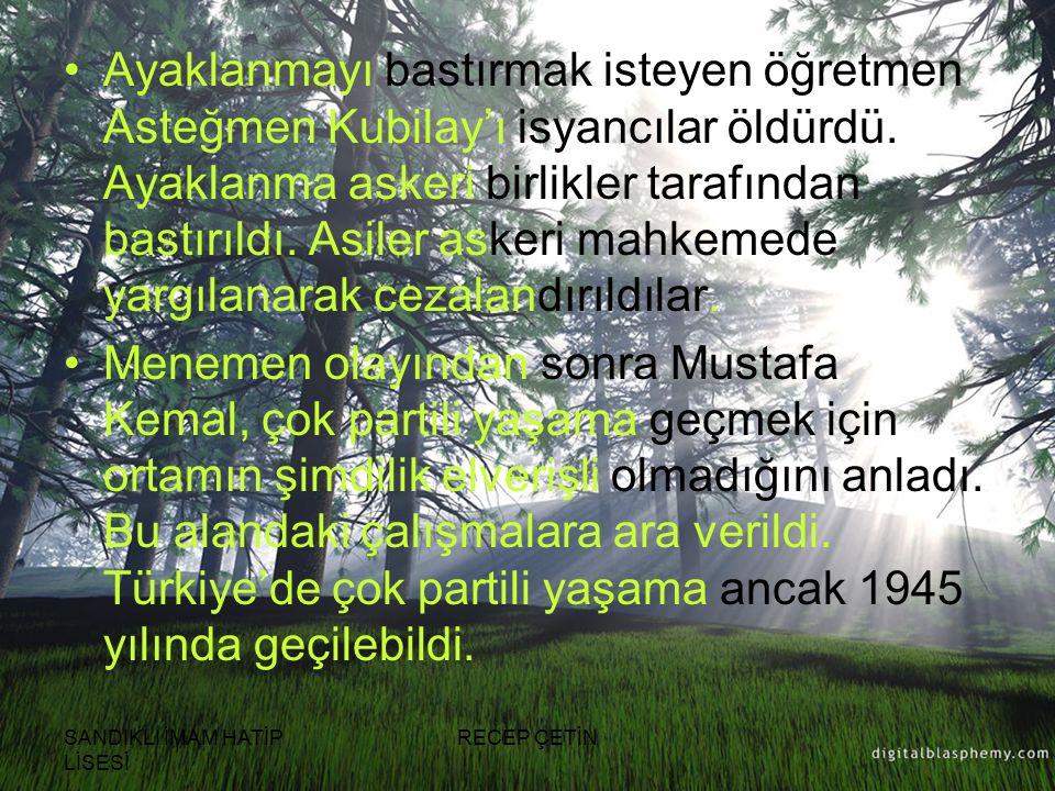 SANDIKLI İMAM HATİP LİSESİ RECEP ÇETİN Ayaklanmayı bastırmak isteyen öğretmen Asteğmen Kubilay'ı isyancılar öldürdü.