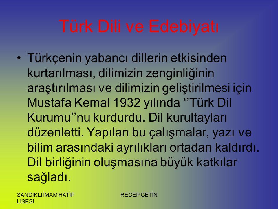 SANDIKLI İMAM HATİP LİSESİ RECEP ÇETİN Türk Dili ve Edebiyatı Türkçenin yabancı dillerin etkisinden kurtarılması, dilimizin zenginliğinin araştırılması ve dilimizin geliştirilmesi için Mustafa Kemal 1932 yılında ''Türk Dil Kurumu''nu kurdurdu.