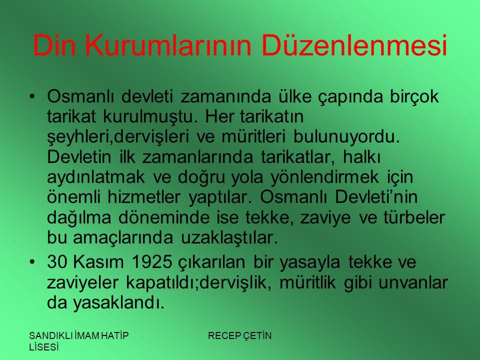 SANDIKLI İMAM HATİP LİSESİ RECEP ÇETİN Din Kurumlarının Düzenlenmesi Osmanlı devleti zamanında ülke çapında birçok tarikat kurulmuştu.