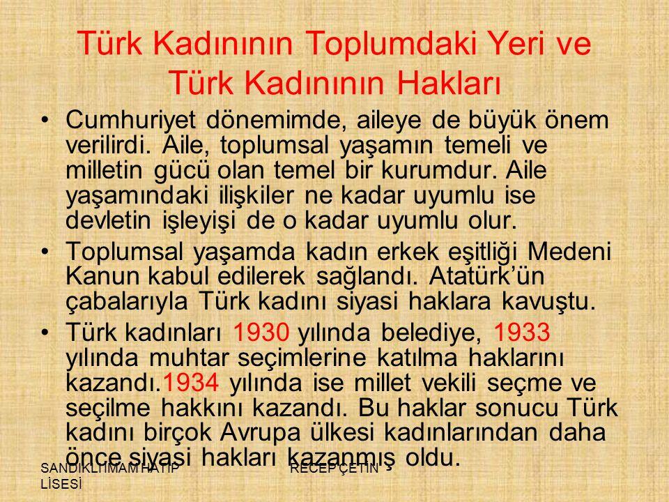 SANDIKLI İMAM HATİP LİSESİ RECEP ÇETİN Türk Kadınının Toplumdaki Yeri ve Türk Kadınının Hakları Cumhuriyet dönemimde, aileye de büyük önem verilirdi.