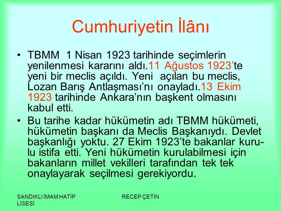 SANDIKLI İMAM HATİP LİSESİ RECEP ÇETİN Cumhuriyetin İlânı TBMM 1 Nisan 1923 tarihinde seçimlerin yenilenmesi kararını aldı.11 Ağustos 1923'te yeni bir meclis açıldı.