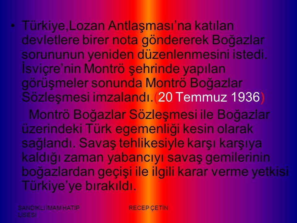SANDIKLI İMAM HATİP LİSESİ RECEP ÇETİN Türkiye,Lozan Antlaşması'na katılan devletlere birer nota göndererek Boğazlar sorununun yeniden düzenlenmesini istedi.