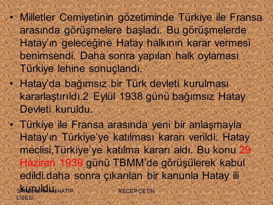 SANDIKLI İMAM HATİP LİSESİ RECEP ÇETİN Milletler Cemiyetinin gözetiminde Türkiye ile Fransa arasında görüşmelere başladı.