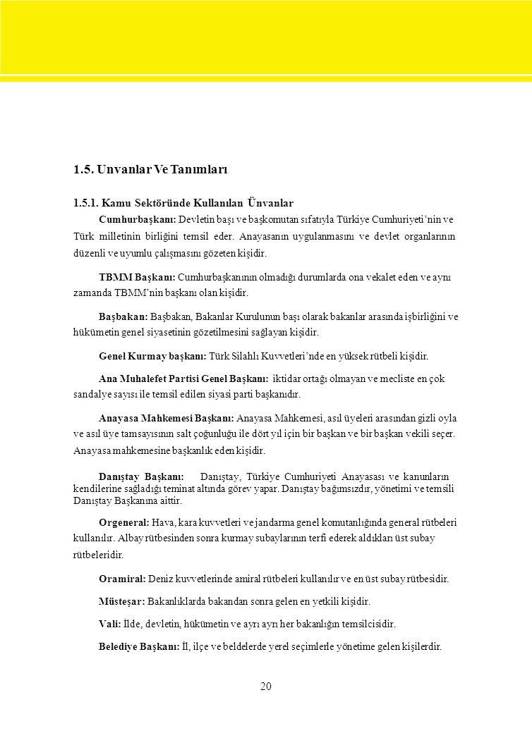 1.5. Unvanlar Ve Tanımları 1.5.1. Kamu Sektöründe Kullanılan Ünvanlar Cumhurbaşkanı: Devletin başı ve başkomutan sıfatıyla Türkiye Cumhuriyeti'nin ve