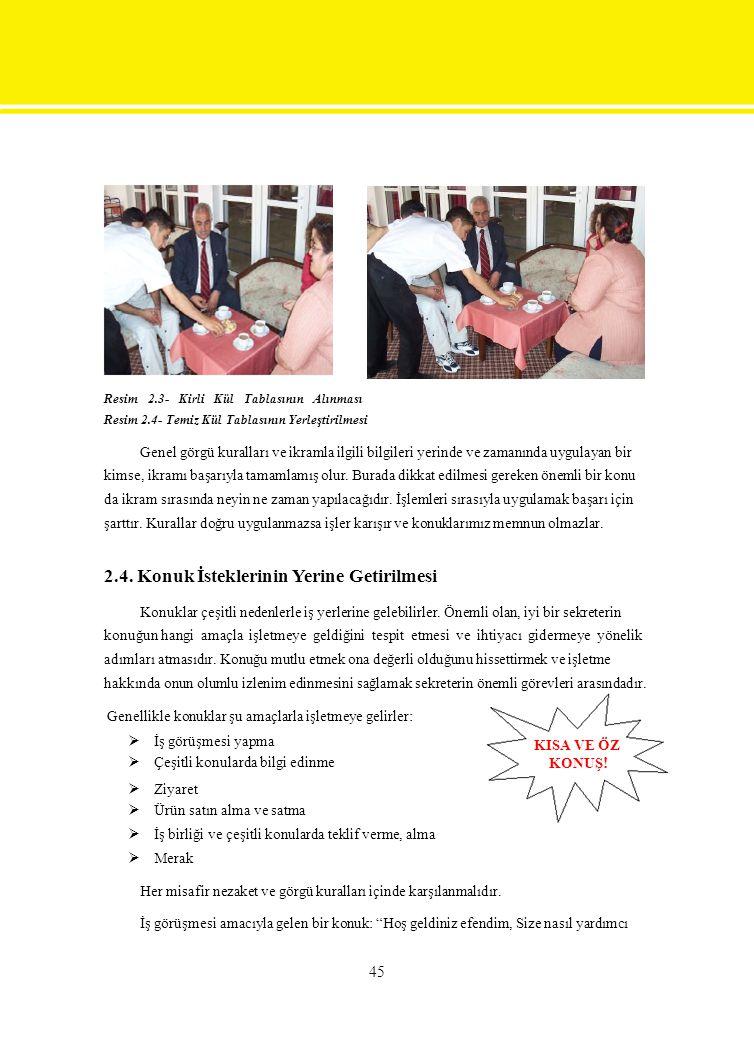 Resim 2.3- Kirli Kül Tablasının Alınması Resim 2.4- Temiz Kül Tablasının Yerleştirilmesi Genel görgü kuralları ve ikramla ilgili bilgileri yerinde ve