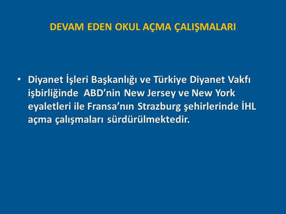 DEVAM EDEN OKUL AÇMA ÇALIŞMALARI Diyanet İşleri Başkanlığı ve Türkiye Diyanet Vakfı işbirliğinde ABD'nin New Jersey ve New York eyaletleri ile Fransa'
