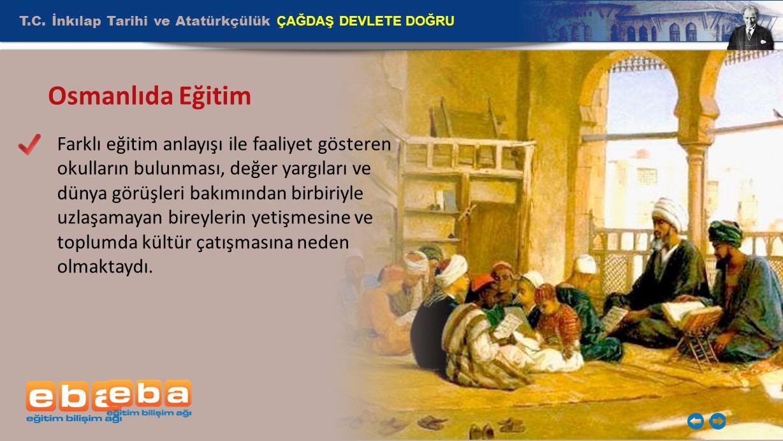 T.C. İnkılap Tarihi ve Atatürkçülük ÇAĞDAŞ DEVLETE DOĞRU 6 Osmanlıda Eğitim Farklı eğitim anlayışı ile faaliyet gösteren okulların bulunması, değer ya