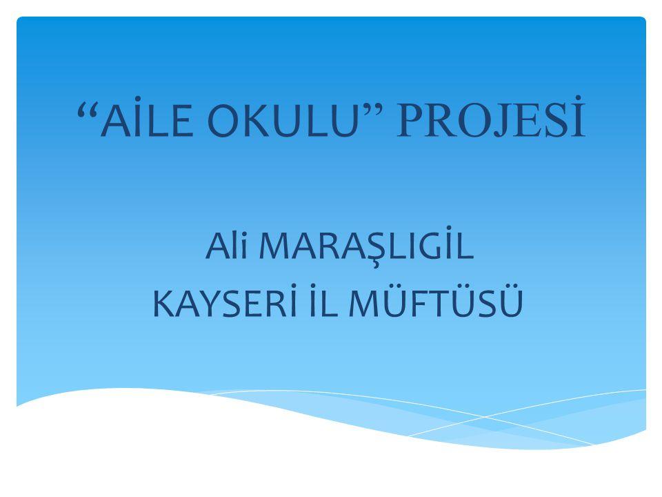 """AİLE OKULU "" PROJESİ Ali MARAŞLIGİL KAYSERİ İL MÜFTÜSÜ"