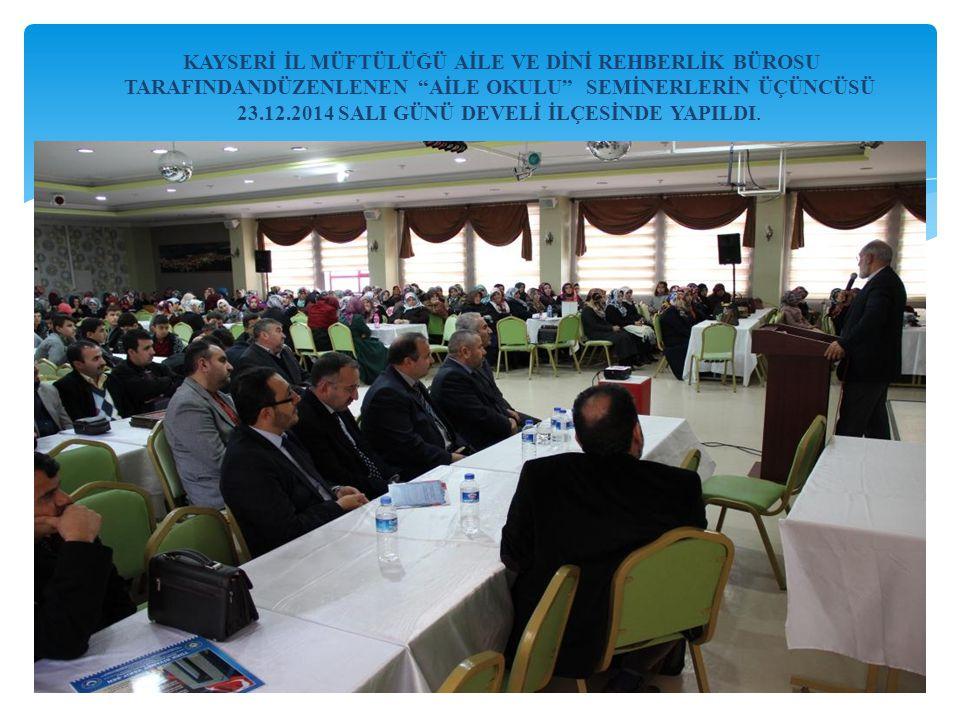 """KAYSERİ İL MÜFTÜLÜĞÜ AİLE VE DİNİ REHBERLİK BÜROSU TARAFINDANDÜZENLENEN """"AİLE OKULU"""" SEMİNERLERİN ÜÇÜNCÜSÜ 23.12.2014 SALI GÜNÜ DEVELİ İLÇESİNDE YAPIL"""