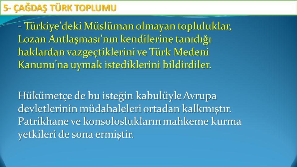 - Türkiye'deki Müslüman olmayan topluluklar, Lozan Antlaşması'nın kendilerine tanıdığı haklardan vazgeçtiklerini ve Türk Medeni Kanunu'na uymak istedi