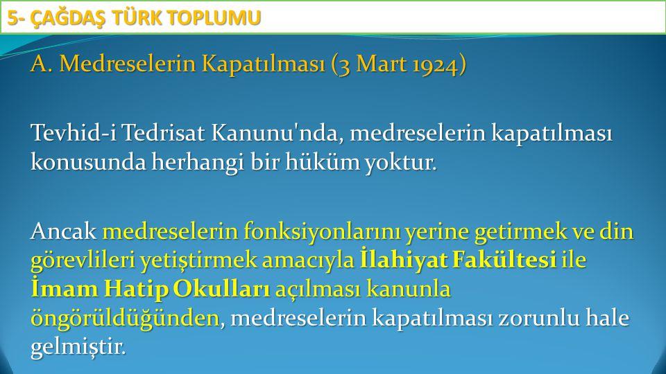A. Medreselerin Kapatılması (3 Mart 1924) Tevhid-i Tedrisat Kanunu'nda, medreselerin kapatılması konusunda herhangi bir hüküm yoktur. Ancak medreseler
