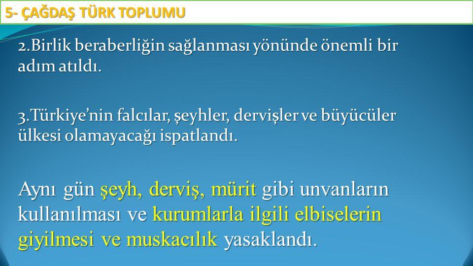 2.Birlik beraberliğin sağlanması yönünde önemli bir adım atıldı. 3.Türkiye'nin falcılar, şeyhler, dervişler ve büyücüler ülkesi olamayacağı ispatlandı