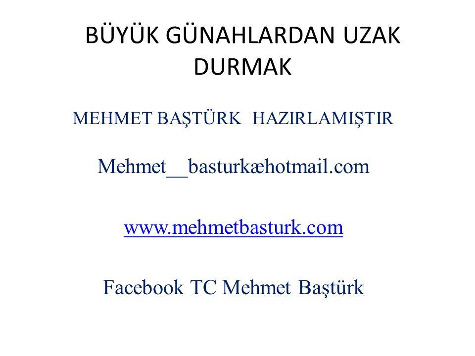 BÜYÜK GÜNAHLARDAN UZAK DURMAK MEHMET BAŞTÜRK HAZIRLAMIŞTIR Mehmet__basturkæhotmail.com www.mehmetbasturk.com Facebook TC Mehmet Baştürk