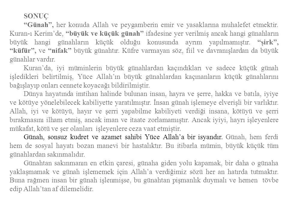 """SONUÇ """"Günah"""", her konuda Allah ve peygamberin emir ve yasaklarına muhalefet etmektir. Kuran-ı Kerim'de, """"büyük ve küçük günah"""" ifadesine yer verilmiş"""