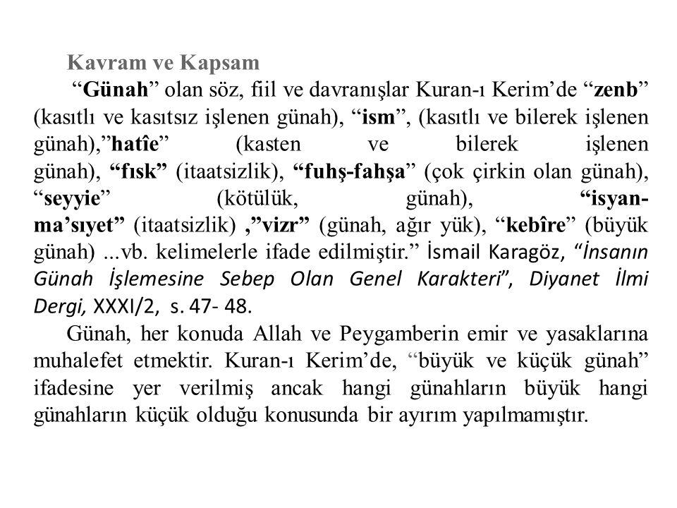 """Kavram ve Kapsam """"Günah"""" olan söz, fiil ve davranışlar Kuran-ı Kerim'de """"zenb"""" (kasıtlı ve kasıtsız işlenen günah), """"ism"""", (kasıtlı ve bilerek işlenen"""