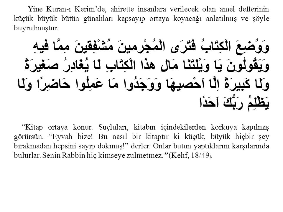 Yine Kuran-ı Kerim'de, ahirette insanlara verilecek olan amel defterinin küçük büyük bütün günahları kapsayıp ortaya koyacağı anlatılmış ve şöyle buyr