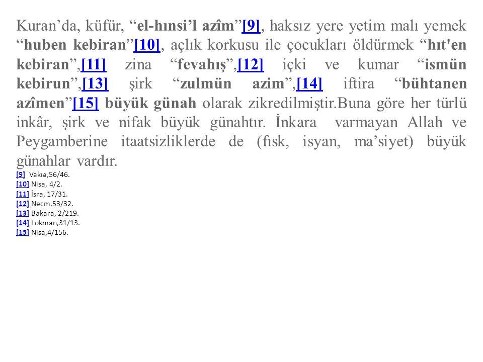 """Kuran'da, küfür, """"el-hınsi'l azîm""""[9], haksız yere yetim malı yemek """"huben kebiran""""[10], açlık korkusu ile çocukları öldürmek """"hıt'en kebiran"""",[11] zi"""