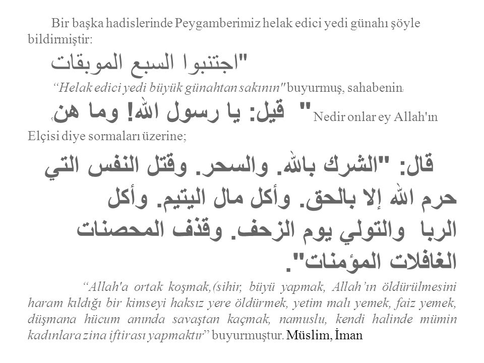 Bir başka hadislerinde Peygamberimiz helak edici yedi günahı şöyle bildirmiştir: