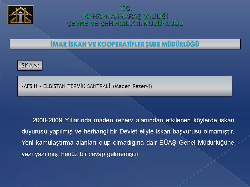 T.C. KAHRAMANMARAŞ VALİLİĞİ ÇEVRE VE ŞEHİRCİLİK İL MÜDÜRLÜĞÜ 2008-2009 Yıllarında maden rezerv alanından etkilenen köylerde iskan duyurusu yapılmış ve
