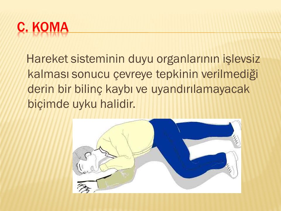 Hareket sisteminin duyu organlarının işlevsiz kalması sonucu çevreye tepkinin verilmediği derin bir bilinç kaybı ve uyandırılamayacak biçimde uyku hal