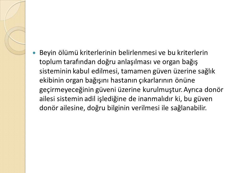 Beyin ölümü kriterlerinin belirlenmesi ve bu kriterlerin toplum tarafından doğru anlaşılması ve organ bağış sisteminin kabul edilmesi, tamamen güven ü