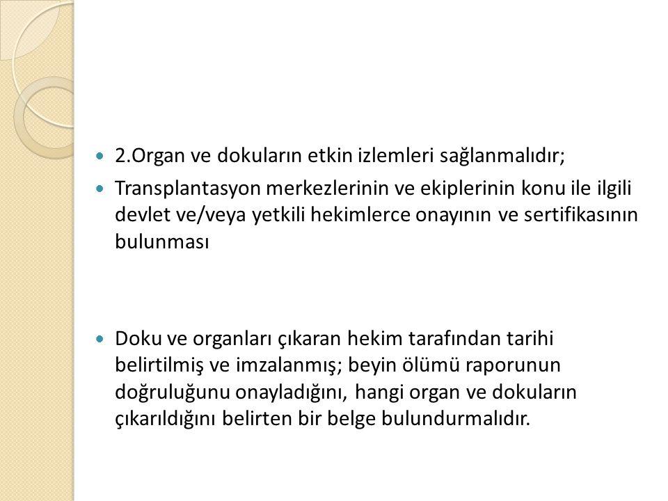 2.Organ ve dokuların etkin izlemleri sağlanmalıdır; Transplantasyon merkezlerinin ve ekiplerinin konu ile ilgili devlet ve/veya yetkili hekimlerce ona