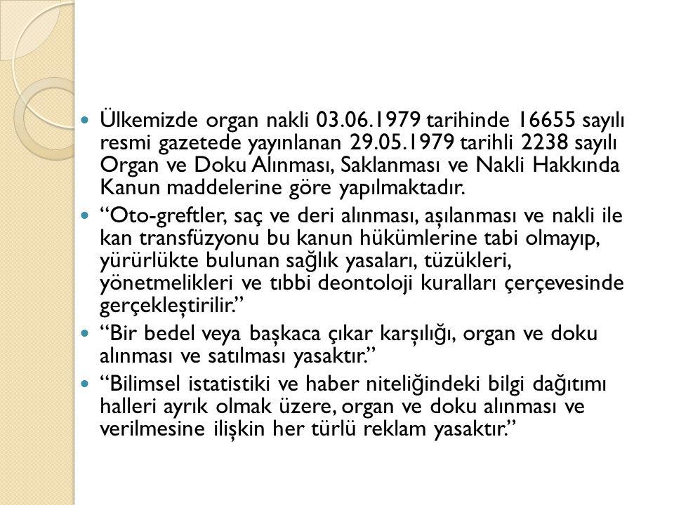 Ülkemizde organ nakli 03.06.1979 tarihinde 16655 sayılı resmi gazetede yayınlanan 29.05.1979 tarihli 2238 sayılı Organ ve Doku Alınması, Saklanması ve