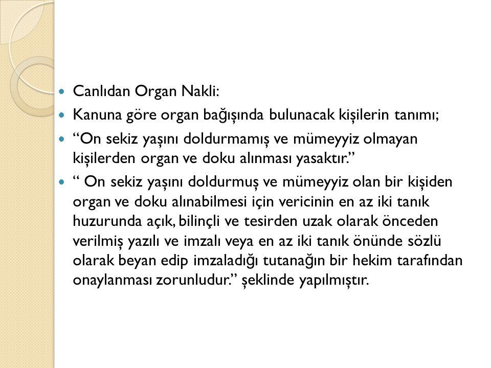 """Canlıdan Organ Nakli: Kanuna göre organ ba ğ ışında bulunacak kişilerin tanımı; """"On sekiz yaşını doldurmamış ve mümeyyiz olmayan kişilerden organ ve d"""