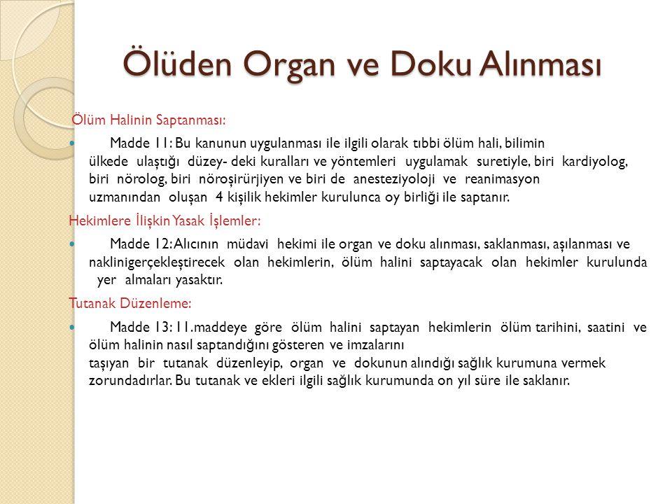 Ölüden Organ ve Doku Alınması Ölüden Organ ve Doku Alınması Ölüm Halinin Saptanması: Madde 11: Bu kanunun uygulanması ile ilgili olarak tıbbi ölüm hal