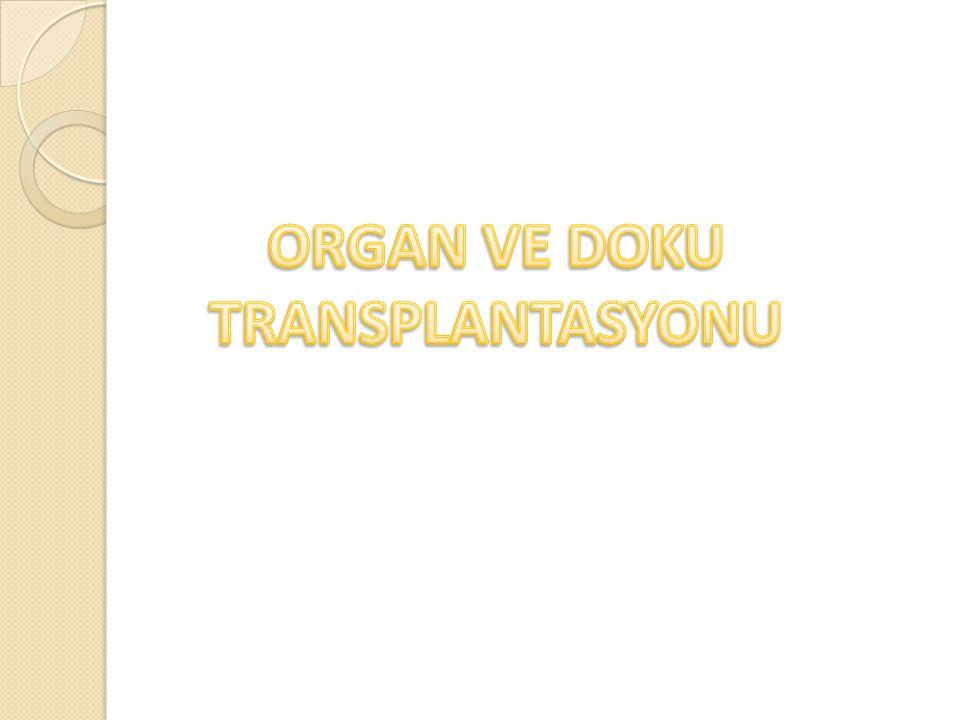Tedavisi sadece organ ve doku nakli ile mümkün olan hastalıklar tüm dünyanın oldu ğ u gibi ülkemizin de önemli sa ğ lık sorunlarından biridir.