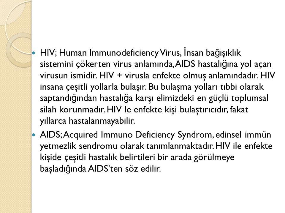 HIV; Human Immunodeficiency Virus, İ nsan ba ğ ışıklık sistemini çökerten virus anlamında, AIDS hastalı ğ ına yol açan virusun ismidir. HIV + virusla