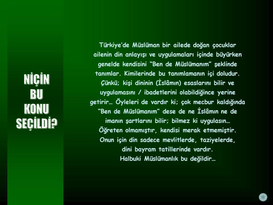 Türkiye'de Müslüman bir ailede doğan çocuklar ailenin din anlayışı ve uygulamaları içinde büyürken genelde kendisini Ben de Müslümanım şeklinde tanımlar.