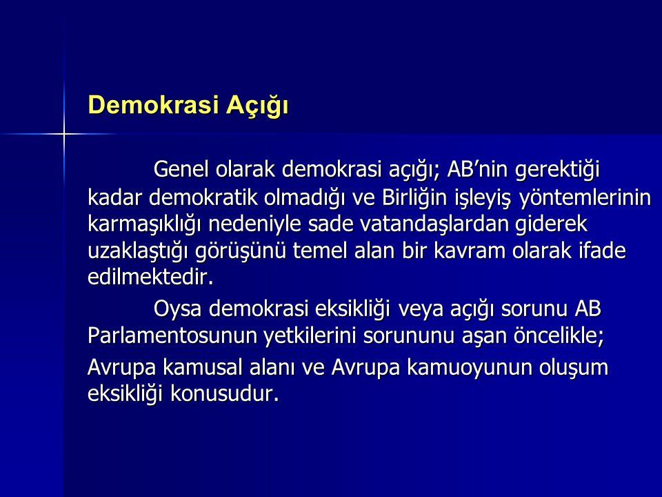 Demokrasi Açığı Genel olarak demokrasi açığı; AB'nin gerektiği kadar demokratik olmadığı ve Birliğin işleyiş yöntemlerinin karmaşıklığı nedeniyle sade