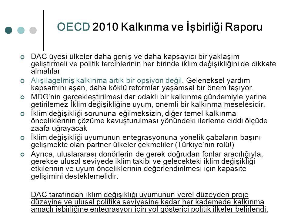 OECD 2010 Kalkınma ve İşbirliği Raporu DAC üyesi ülkeler daha geniş ve daha kapsayıcı bir yaklaşım geliştirmeli ve politik tercihlerinin her birinde i