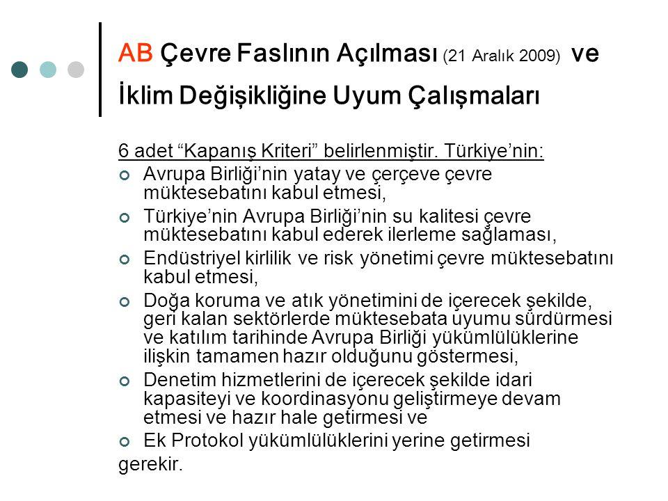 """AB Çevre Faslının Açılması (21 Aralık 2009) ve İklim Değişikliğine Uyum Çalışmaları 6 adet """"Kapanış Kriteri"""" belirlenmiştir. Türkiye'nin: Avrupa Birli"""